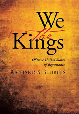 We the Kings: Of These United States of Repentance  -     By: Richard S. Sturgis