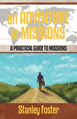 An Adventure in Missions: A Practical Guide to Missions  -     By: Stanley R. Foster