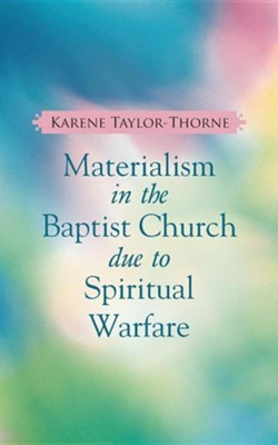 Materialism in the Baptist Church Due to Spiritual Warfare  -     By: Karene Taylor-Thorne
