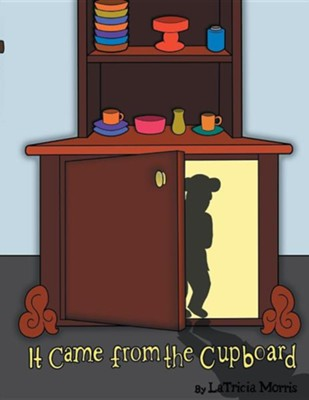 It Came from the Cupboard  -     By: Latricia Morris