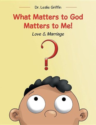What Matters to God Matters to Me!: Love & Marriage  -     By: Leslie Griffin
