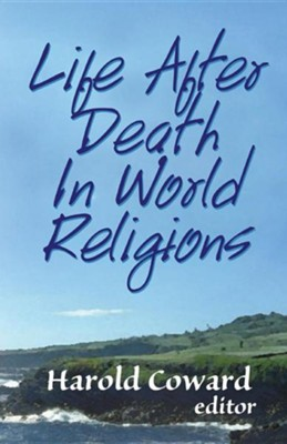 Life After Death in World Religions   -     Edited By: Howard Coward