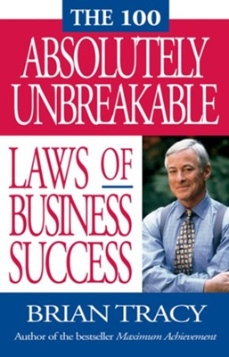 The 100 Absolutely Unbreakable Laws of Business Success  -     By: Brian Tracy