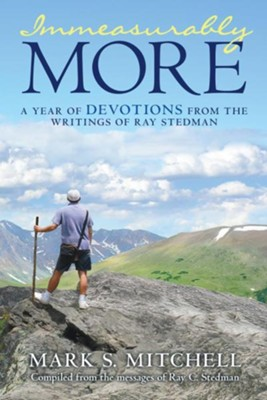 Immeasurably More: A Year of Devotions from the Writings of Ray Stedman  -     By: Mark S. Mitchell