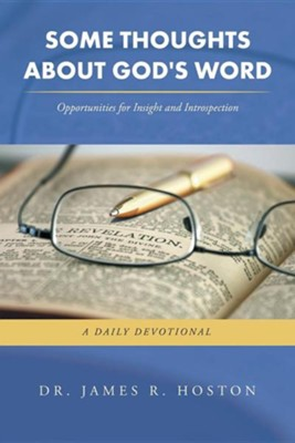 Some Thoughts about God's Word: Opportunities for Insight and Introspection  -     By: James R. Hoston