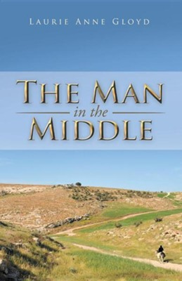 The Man in the Middle  -     By: Laurie Anne Gloyd
