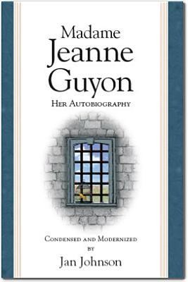 Madame Jeanne Guyon: Her Autobiography  -     Edited By: Jan Johnson     By: Jan Johnson(ED.)