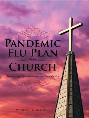 Pandemic Flu Plan for the Church: Ministering to the Community in a Time of Crisis  -     By: Wendy J. Gade