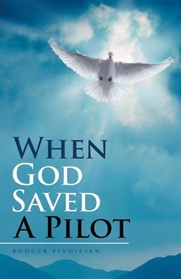 When God Saved a Pilot  -     By: Rodger Findiesen