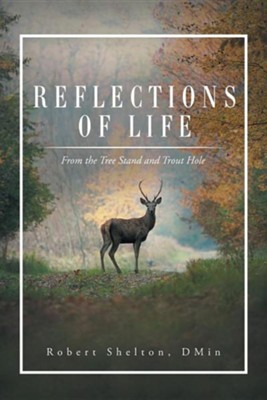 Reflections of Life: From the Tree Stand and Trout Hole  -     By: Robert Shelton