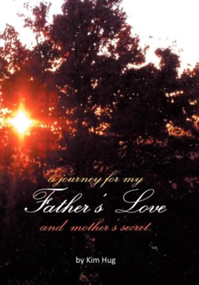 A Journey for My Father's Love and Mother's Secret  -     By: Kim Hug