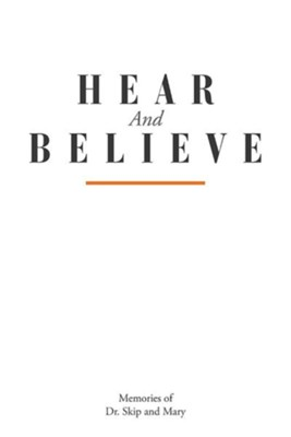 Hear and Believe  -     By: Dr. Skip and Mary