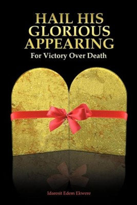 Hail His Glorious Appearing: For Victory Over Death  -     By: Idaresit Edem Ekwere