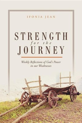 Strength for the Journey: Weekly Reflections of God's Power in Our Weaknesses  -     By: Ifonia Jean