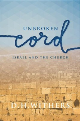 Unbroken Cord: Israel and the Church  -     By: D. H. Withers