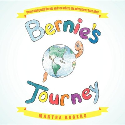Bernie's Journey  -     By: Martha Rogers