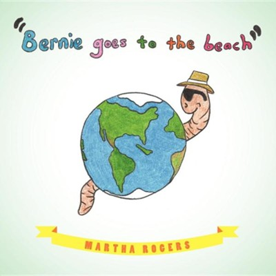 Bernie Goes to the Beach: Bernie's Journey  -     By: Martha Rogers