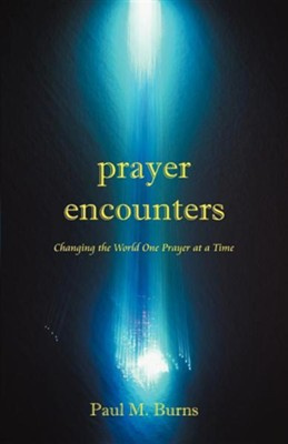 Prayer Encounters: Changing the World One Prayer at a Time  -     By: Paul M. Burns