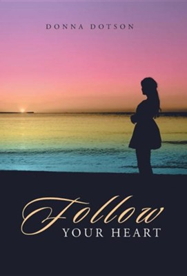 Follow Your Heart  -     By: Donna Dotson