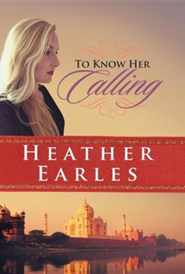 To Know Her Calling  -     By: Heather Earles