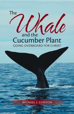 The Whale and the Cucumber Plant: Going Overboard for Christ  -     By: Michael J. Gordon