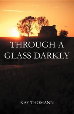 Through a Glass Darkly  -     By: Kay Thomann