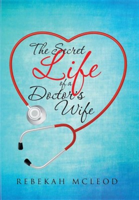 The Secret Life of a Doctor's Wife  -     By: Rebekah McLeod