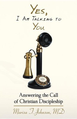 Yes, I Am Talking to You: Answering the Call of Christian Discipleship  -     By: Marisa T. Johnson M.D.