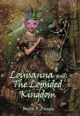 Louisanna and the Lopsided Kingdom  -     By: Myra F. Dingle