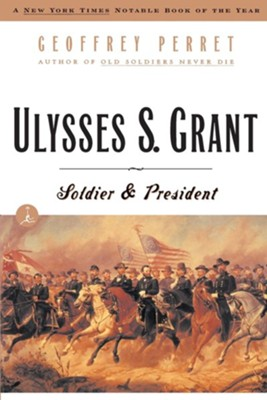 Ulysses S. Grant: Soldier & President  -     By: Geoffrey Perret