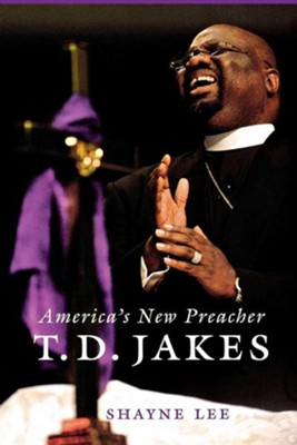 T.D. Jakes: America's New Preacher  -     By: Shayne Lee