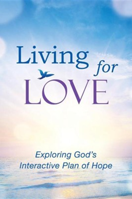 Living for Love: Exploring God's Interactive Plan of Hope  -     By: Elise Froelicher Olson