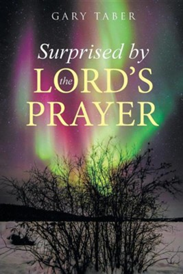 Surprised by the Lord's Prayer  -     By: Gary Taber