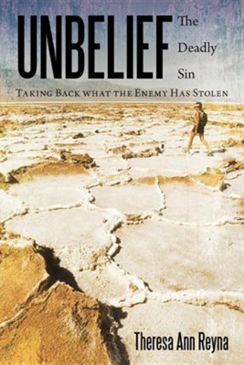 Unbelief: The Deadly Sin Taking Back What the Enemy Has Stolen  -     By: Theresa Ann Reyna