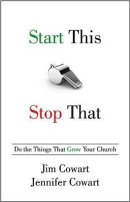 Start This, Stop That: Do the Things That Grow Your Church  -     By: Jim Cowart, Jennifer Cowart