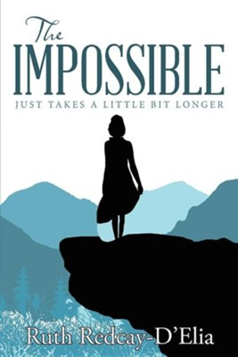The Impossible: Just Takes a Little Bit Longer  -     By: Ruth Redcay-D'Elia