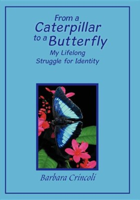 From a Caterpillar to a Butterfly: My Lifelong Struggle for Identity  -     By: Barbara Crincoli