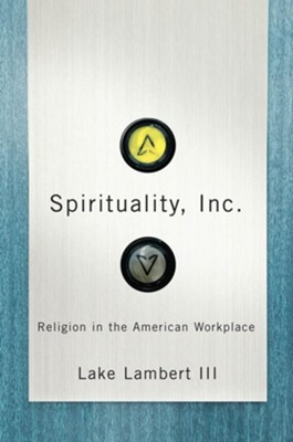 Spirituality, Inc.: Religion in the American Workplace  -     By: Lake Lambert III