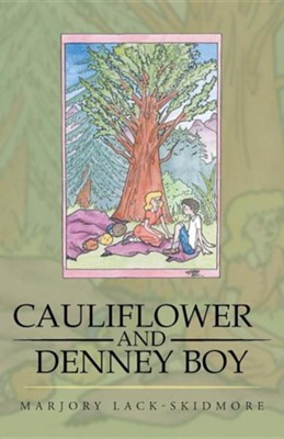 Cauliflower and Denney Boy  -     By: Marjory Lack-Skidmore