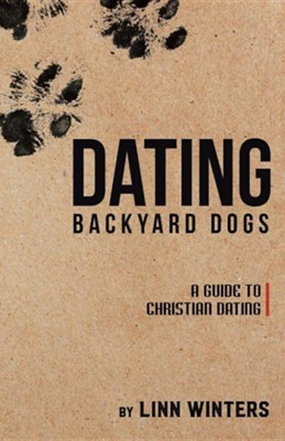 Dating Backyard Dogs: A Guide to Christian Dating  -     By: Linn Winters