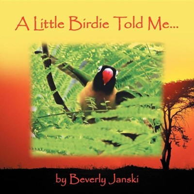 A Little Birdie Told Me...  -     By: Beverly Janski