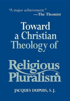 Toward a Christian Theology of Religious Pluralism   -     By: Jacques Dupuis