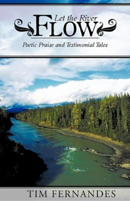 Let the River Flow: Poetic Praise and Testimonial Tales  -     By: Tim Fernandes