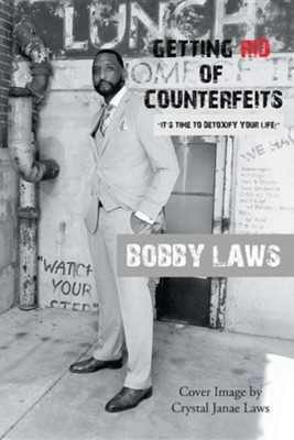 Getting Rid of Counterfeits: It's Time to Detoxify Your Life!  -     By: Bobby Laws