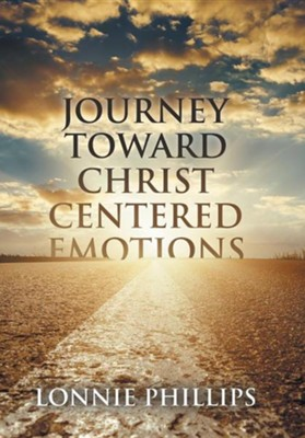 Journey Toward Christ Centered Emotions  -     By: Lonnie Phillips