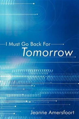 I Must Go Back for Tomorrow  -     By: Jeanne Amersfoort