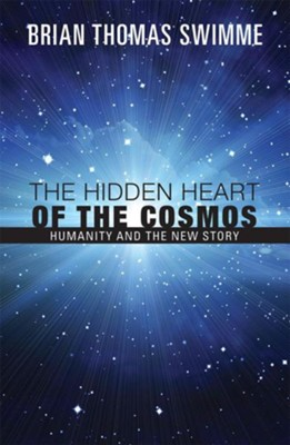 The Hidden Heart of the Cosmos: Humanity and the New Story  -     By: Brian Swimme