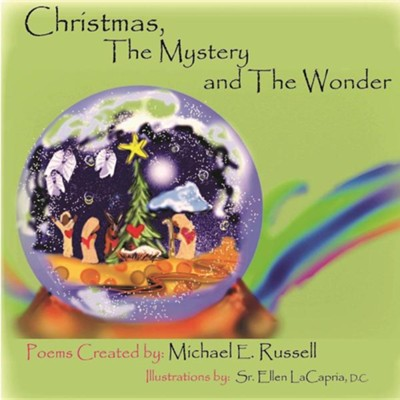 Christmas, the Mystery and the Wonder  -     By: Michael E. Russell     Illustrated By: Sister Ellen LaCapria