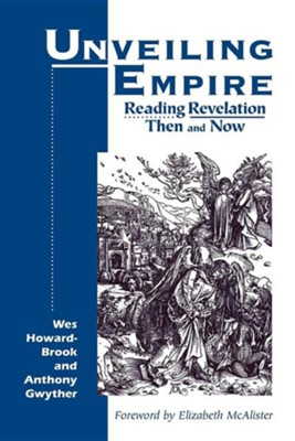 Unveiling Empire: Reading Revelation Then and Now   -     By: Wes Howard-Brook, Anthony Gwyther