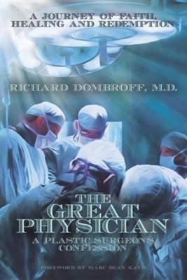 The Great Physician: A Plastic Surgeon's Confession  -     By: Richard Dombroff